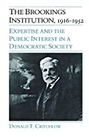 The Brookings Institution, 1916-1952: Expertise and the Public Interest in a Democratic Society