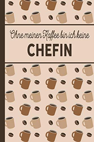 Ohne meinen Kaffee bin ich keine Chefin: blanko A5 Notizbuch liniert mit über 100 Seiten - Kaffeemotiv Softcover für Chefinnen