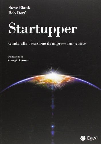 Startupper. Guida alla creazione di imprese innovative
