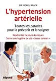 L'Hypertension artérielle. Toutes les parades pour prévenir et la soigner