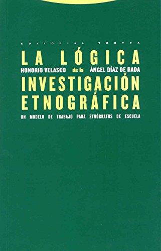 La Lógica De La Investigación Etnográfica: Un modelo de trabajo para etnógrafos de la escuela (Estructuras y Procesos. Antropología)