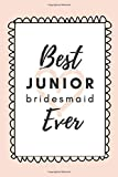 Best Junior Bridesmaid Ever: Junior Bridesmaid Gifts, Paperback Lined Journal 6x9 inches, Junior Bridesmaid Journal, Gifts For Junior Bridesmaids