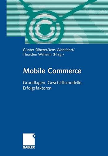 Mobile Commerce: Grundlangen, Geschäftsmodelle, Erfolgsfaktoren (German Edition)