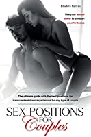 Sex Positions for Couples: The ultimate guide with the best positions for transcendental sex experiences for any type of couple. Use your sexual power to unleash your fantasies
