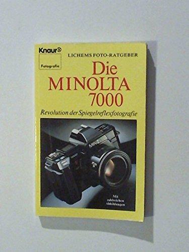 Lichems Foto-Ratgeber - Die Minolta 7000: Revolution der Spiegelreflexfotografie (Knaur Taschenbücher. Ratgeber)