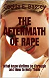 THE AFTERMATH OF RAPE: What Rape Victims Go Through and How to Help Them (English Edition)