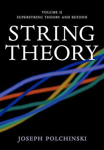 String Theory, Vol. 2 (Cambridge Monographs on Mathematical Physics): Superstring Theory and Beyond