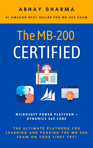 Pass MB-200 Certification Exam On Your First Try: Be Fully Prepared For MB-200 Exam (Microsoft Power Platform + Dynamics 365 Core) (English Edition)