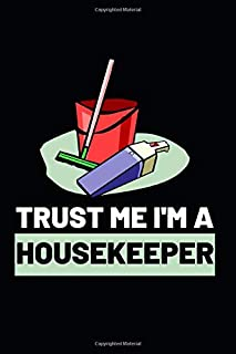 Trust Me I'm A Housekeeper: Notebook Journal For Housekeepers