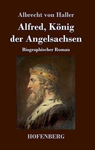 Alfred, Knig der Angelsachsen: Biographischer Roman