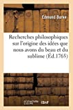 Recherches philosophiques sur l'origine des idées que nous avons du beau et du sublime (Éd.1765) - Hachette Livre BNF - 01/05/2012