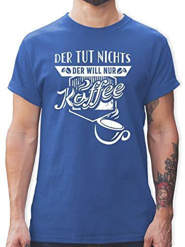 Sprüche - Der TUT Nichts Der Will nur Kaffee - XXL - Royalblau - L190 - Tshirt Herren und Männer T-Shirts
