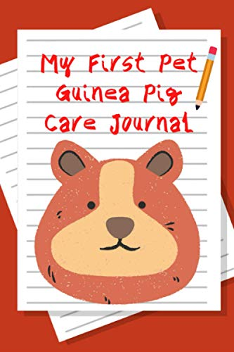My First Pet Guinea Pig Care Journal: Customized, Compact Daily Guinea Pig Log Book to Look After All Your Small Pet's Needs. Great For Recording Feeding, Water, Cleaning & Guinea Pig Activities.
