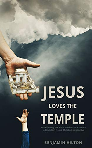 Jesus Loves the Temple: Re-examining the idea of a Scriptural Temple in Jerusalem from a Christian perspective