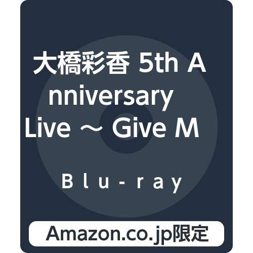 【Amazon.co.jp限定】大橋彩香 5th Anniversary Live 〜 Give Me Five!!!!! 〜 at PACIFICO YOKOHAMA (2Lブロマイド付) [Blu-ray]