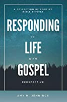 Responding in Life With Gospel Perspective: A Collection of Concise Bible Studies