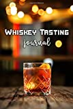 Whiskey Tasting Journal: A tasting guide and the ultimate tasting notes for the savvy Whiskey lovers and drinkers