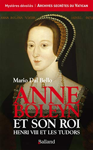 Anne Boleyn et son roi : Henri VIII et les Tudors