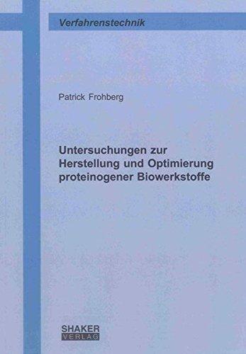 Untersuchungen zur Herstellung und Optimierung proteinogener Biowerkstoffe (Berichte aus der Verfahrenstechnik)