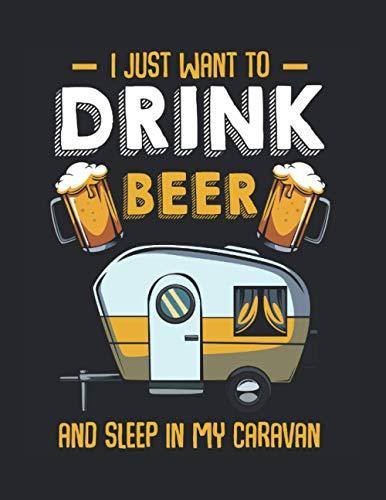 I Just Want To Drink Beer Camping Wohnwagen Camper: A4+ Softcover 120 beschreibbare karierte Seiten | 22 x 28 cm (8,5x11 Zoll)