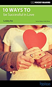 [Lesley Ito, Andy Boon, Darren Halliday]の10 Ways to be Successful in Love: Pocket Readers (English Edition)