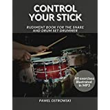 CONTROL YOUR STICK: Rudiment book for the snare and drum set drummer (English Edition)