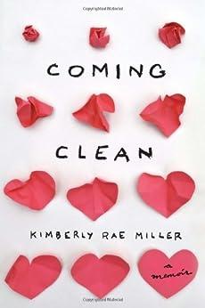 Coming Clean: A Memoir by [Kimberly Rae Miller]