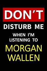 Don\'t Disturb Me When I\'m Listening To Morgan Wallen: 6X9 Blank Lined Music Themed Notebook/ Journal/ Diary/ Notepad/ Composition Book