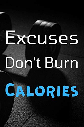 Excuses Don't Burn Calories: Workout Log Book and Fitness Journal - Fitness Diary | Training Fitness Notebook Tracker for Exercises, Warm-up & Cardio | Daily Planner - Personal Trainer for Beginners.