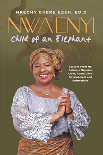 Compare Textbook Prices for Nwa Enyi: Child of an Elephant: Lessons Learned From My Father, a Nigerian Chief, About Child Development and Affirmations  ISBN 9798655112124 by Ekere Ezeh Ed.D, Nkechy