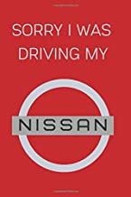 Sorry I Was Driving My Nissan: Notebook/Journal/Diary 6x9 Inches For Nissan Fans 100 Lined Pages A5