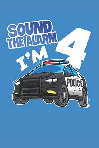 Sound The Alarm I'm 4 Happy Birthday 4th Police Car Years Old: Journal / Notebook / Diary, 120 Blank Lined Pages, 6 x 9 inches, Matte Finish Cover, Great Gift For Kids And Adults