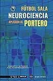 Fútbol Sala. Neurociencia aplicada al portero: Concepto y 50 tareas para su entrenamiento
