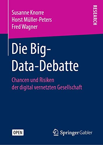 Die Big-Data-Debatte: Chancen und Risiken der digital vernetzten Gesellschaft