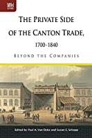 The Private Side of the Canton Trade, 1700-1840: Beyond the Companies