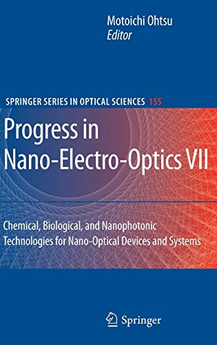 Progress in Nano-Electro-Optics VII: Chemical, Biological, and Nanophotonic Technologies for Nano-Optical Devices and Systems (Springer Series in Optical Sciences (155), Band 155)