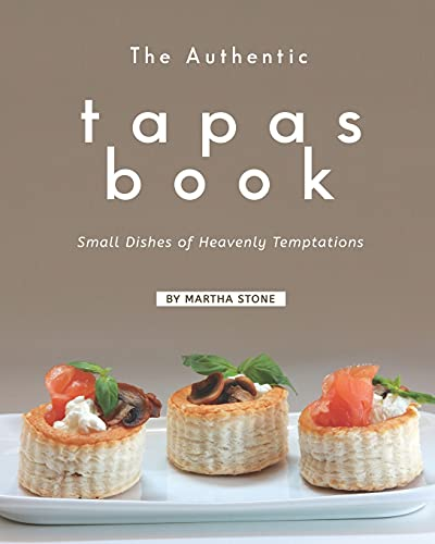 Compare Textbook Prices for The Authentic Tapas Book: Small Dishes of Heavenly Temptations  ISBN 9798511901640 by Stone, Martha