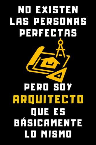 No Existen Las Personas Perfectas Pero Soy Arquitecto Que Es Básicamente Lo Mismo: Cuaderno De Notas Para Arquitectos - 120 Páginas