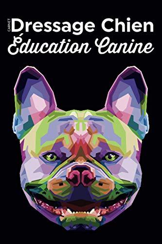Carnet Dressage Chien Éducation Canine: Journal de Bord Élevage pour Dresseurs & Maîtres/Cadeau Éthologie Propriétaire de Chiots/Livre Suivi Quotidien ... d'Apprentissage pour Animal de Compagnie