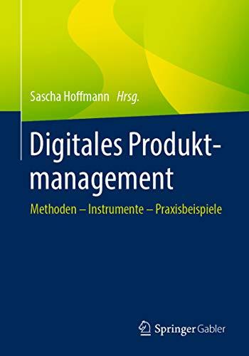 Digitales Produktmanagement: Methoden – Instrumente – Praxisbeispiele