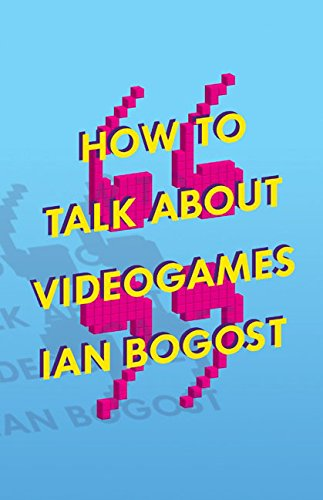 Compare Textbook Prices for How to Talk about Videogames Volume 47 Electronic Mediations F First Edition Used Edition ISBN 9780816699124 by Bogost, Ian