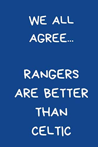 We All Agree... Rangers Are Better Than Celtic: Funny Notebook For Men And Women Football Fans. Black And White Lined Paperback A5 (6' x 9')