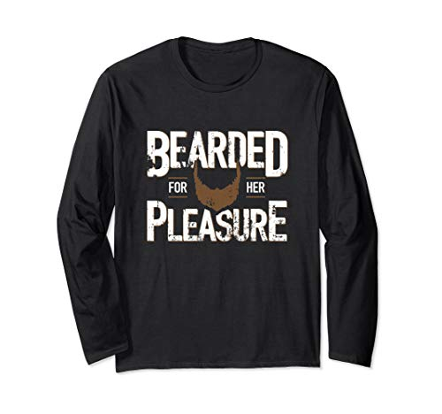 Bearded For Her Pleasure Funny Beard Husband Boyfriend Gifts Long Sleeve T-Shirt