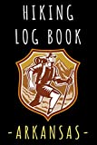 """Hiking Log Book Arkansas: Hiking Trail Journal With Professional Interiors To Record All Your Hikes - 6"""" x 9"""" Travel Size - 120 Pages"""