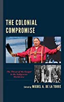 The Colonial Compromise: The Threat of the Gospel to the Indigenous Worldview
