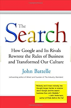 The Search: How Google and Its Rivals Rewrote the Rules of Business and Transformed Our Culture by [John Battelle]