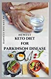 NEWEST KETO DIET FOR PARKINSON DIET: Delicious Recipes and Dietary Management For Preventing and Treating Parkinson's Disease Includes Recipes ,Meal Plan & Cookbook