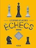 Le Grand Atlas des échecs - Toutes les tactiques et stratégies de jeu