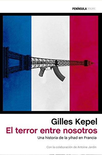 El terror entre nosotros: Una historia de la yihad en Francia eBook: Kepel, Gilles, Furió, Silvia: Amazon.es: Tienda Kindle