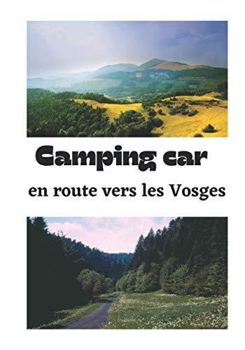 Camping car en route vers Les Vosges: Carnet de voyage en camping car /Parfait complément à votre guide de voyage/ journal de voyage à completer /partez decouvrir les vosges